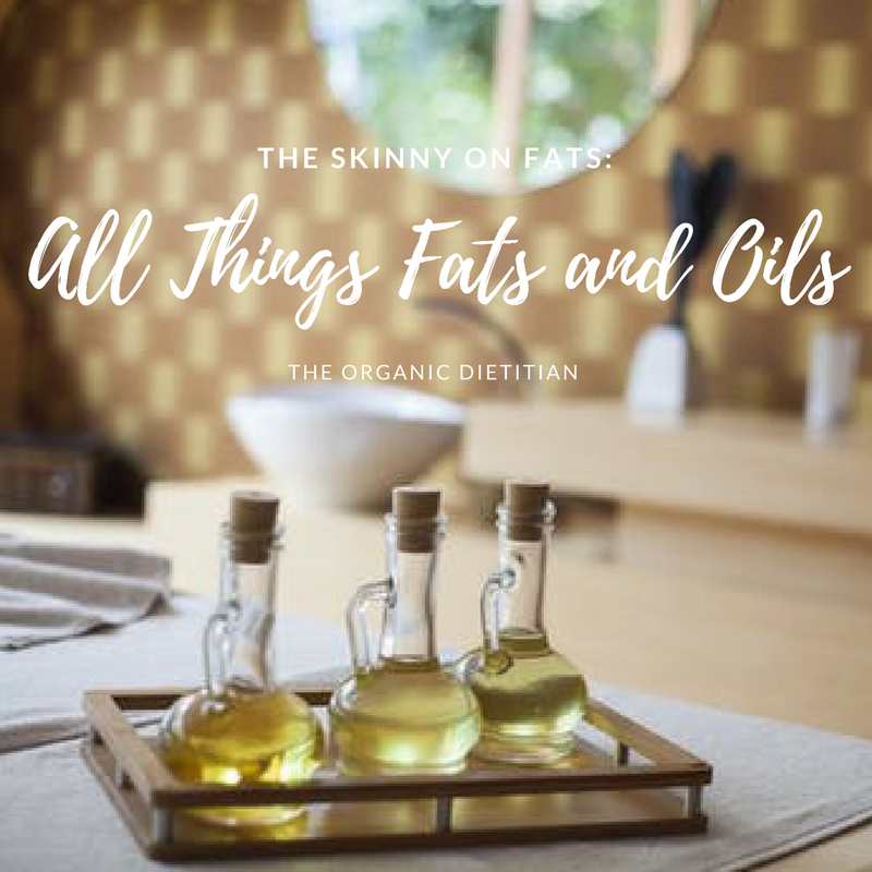 The Skinny on Fats:  All Things Fats and Oils